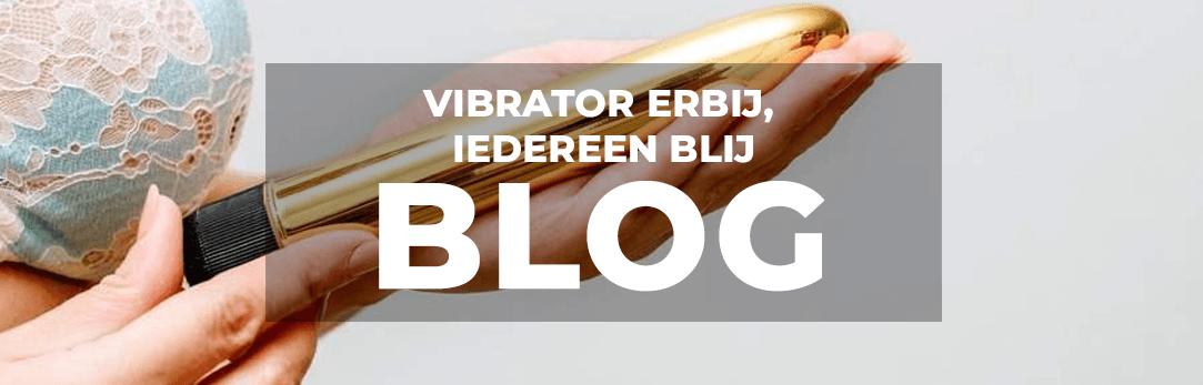 Vibrator erbij, iedereen blij blog